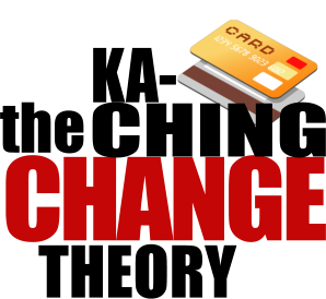 Ka-Ching Change Theory
